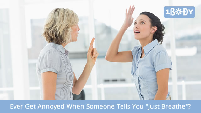 """Ever Get Annoyed When Someone Tells You """"Just Breathe""""?"""