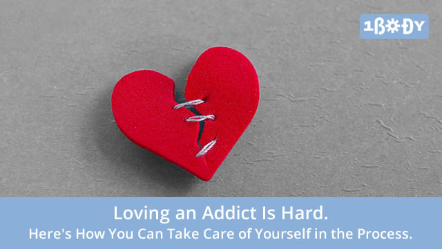 Loving an Addict Is Hard. Here's How You Can Take Care of Yourself in the Process.