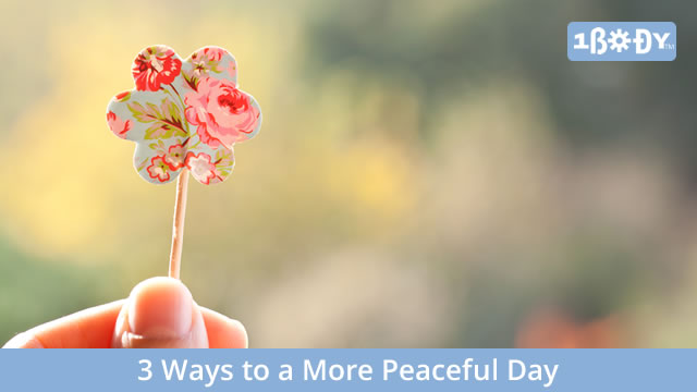 3 Ways to a More Peaceful Day