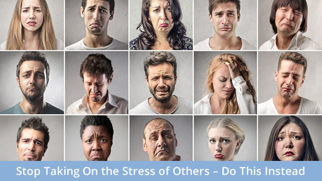 Stop Taking On The Stress of Others - Do This Instead
