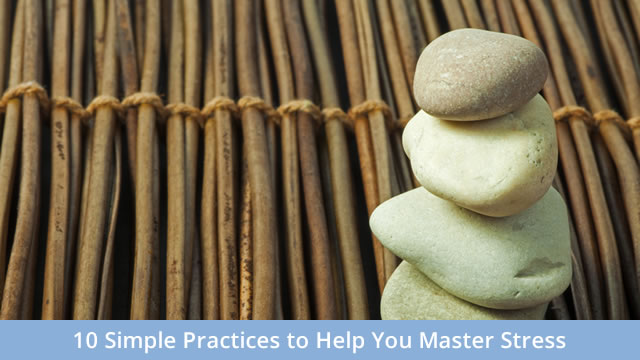 10 Simple Practices to Help You Master Stress